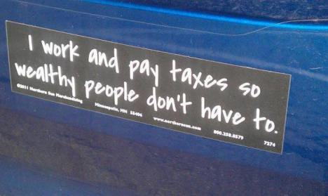 i work and pay taxes so wealthy people dont have to