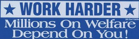 Work Harder! Millions on Welfare Depend on You